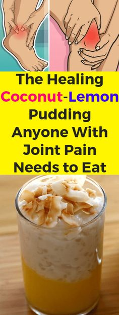 The Healing, Coconut Lemon, Pudding Anyone & Joint Pain Needs To Eat!!! - All What You Need Is Here