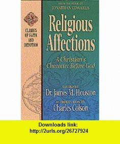 Religious Affections A Christains Character Before God (Classics of Faith and Devotion) (9781556618291) Jonathan Edwards, James M. Houston , ISBN-10: 1556618298  , ISBN-13: 978-1556618291 ,  , tutorials , pdf , ebook , torrent , downloads , rapidshare , filesonic , hotfile , megaupload , fileserve