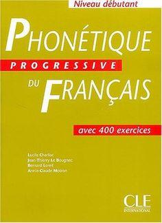 Phonetique progressive du francais avec corrigés. Niveau debutant