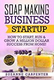 Free Kindle Book -   Soap Making Business Startup: How to Start, Run & Grow a Million Dollar Success From Home!
