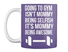 Going To Gym Isn't Mommy Being Selfish  It's Mommy Being Awesome  Purple Mug Front