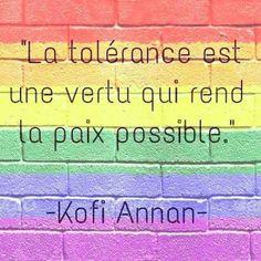 """La tolérance est une vertue qui rend la paix possible."" Kofi Annan"