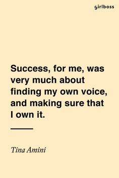 GIRLBOSS QUOTE: Success, for me, was very much about finding my own voice, and making sure that I own it. – Tina Amini