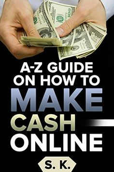 A-Z Guide On How to Make Money Online: Proven Methods To Help You Make Cash Online, http://www.amazon.com/gp/product/B073P8ZJPM/ref=cm_sw_r_pi_eb_7b9yzb3KTJNZE