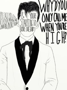 Why do you only call me when you're high? - Arctic Monkeys
