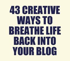 43 Creative Ways to Breathe Life Back Into Your Blog http://boostblogtraffic.com/revitalize-blog/ #blog #howto #article #biz #biztips #blogging #blogger #creative #creativity #ideas #idea #creating #write #writing #freshideas #content #contentcreation