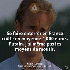 Se faire enterrer en France coûte en moyenne 4 000 euros. Putain, j'ai même pas les moyens de mourir.