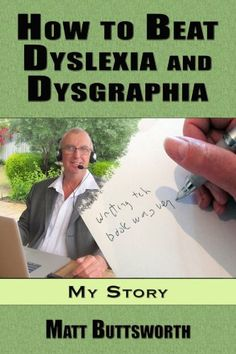 AmazonSmile: How to Beat Dyslexia and Dysgraphia - My Story eBook: Matt Buttsworth: Kindle Store