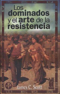 Los Dominados y el arte de la resistencia / James C. Scott. Tafalla : Txalaparta, 2003
