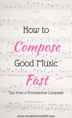 How to Compose Good Music Fast: Tips from a Professional Composer - Love to write music, but have a hard time meeting deadlines? This blogpost gives advice from a professional composer as to how you can write music you're proud of quickly.