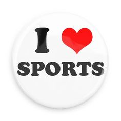Funny Buttons - Custom Buttons - Promotional Badges - I love Pins - Wacky Buttons - I heart sports