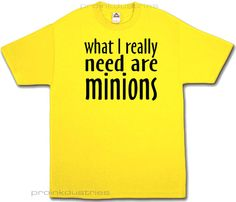 It's true.  What I really need are minions  Funny and by I