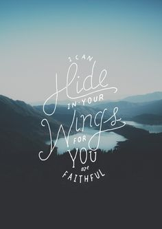 I  can hide in Your wings, for You are faithful.