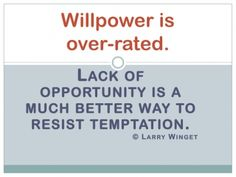 Larry Winget Quote - Willpower is over-rated.