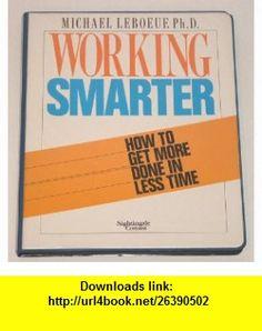Working Smarter (9781555251642) Michael LeBoeuf , ISBN-10: 1555251641  , ISBN-13: 978-1555251642 ,  , tutorials , pdf , ebook , torrent , downloads , rapidshare , filesonic , hotfile , megaupload , fileserve