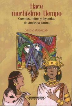 Hace+Muchisimo+Tiempo.+Cuentos+Mitos+Y+Leyendas+De+America+Latina