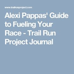 Alexi Pappas' Guide to Fueling Your Race - Trail Run Project Journal