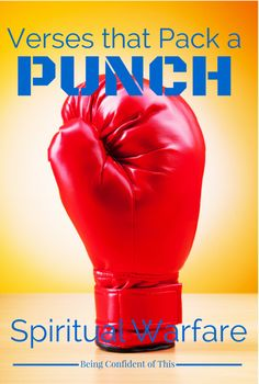 Don't be caught unawares by the spiritual warfare in your life. When you feel the fiery darts of the Enemy, use these fighter verse to battle your way to victory!  Verses That Pack a Punch from Being Confident of This
