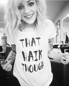 That Hair Though shirt. Love!  Great gift for a hairstylist or friend with awesome hair.