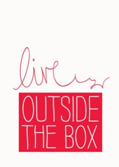 Live outside the box.