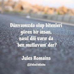 Dünyamızda olup bitenleri gören bir insan, nasıl dili varır da 'ben mutluyum' der.   - Jules Romains  #sözler #anlamlısözler #güzelsözler #manalısözler #özlüsözler #alıntı #alıntılar #alıntıdır #alıntısözler