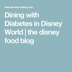 Dining with Diabetes in Disney World | the disney food blog