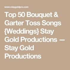 Top 50 Bouquet Garter Toss Songs Stay Gold Productions