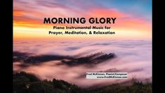 """Morning Glory is a solo piano instrumental improvisation by Fred McKinnon, Pianist/Composer.   It's part of his """"Worship Interludes"""" Podcast and YouTube Playlist.  This is a soothing, peaceful, calming piano instrumental that is an ideal soundtrack for times of personal prayer, devotion, quiet time, meditation, and relaxation."""