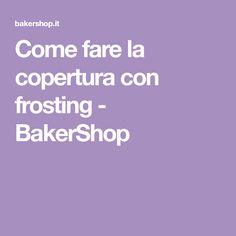 Come fare la copertura con frosting - BakerShop