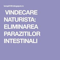 VINDECARE NATURISTA: ELIMINAREA PARAZITILOR INTESTINALI Health Fitness, Calm, Medicine, Diet, Varicose Veins, Health And Fitness, Fitness