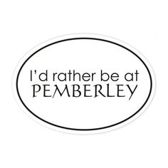I'd rather be at Pemberley bumper sticker by BookFiend on Etsy Jane Austen, I Love Books, Good Books, English Drama, Pride And Prejudice, Bumper Stickers, Book Worms, Self, Thoughts