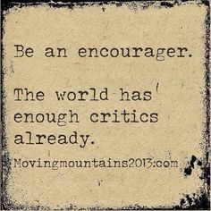 Be an encourager: the world has enough critics already.  #kindness #love #encouragement #moralsupport #support #followyourdreams #youcandoit #quoteoftheday #qotd #quote #loa #lawofattraction #positive #mindset #inspiration #motivation #joyful #joy #sharejoy ( # @sosartgallery via @latergramme )  #SpringGreenInteriorDesign #SpringGreenDesign #SpringGreenLoves