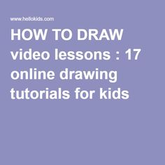 HOW TO DRAW video lessons : 17 online drawing tutorials for kids