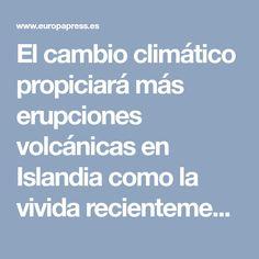 El cambio climático propiciará más erupciones volcánicas en Islandia como la vivida recientemente en la isla y que ha colapsado el tráfico aéreo de gran parte... Weather, Climate Change, Iceland, Volcanoes, Weather Crafts