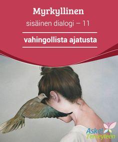Myrkyllinen sisäinen dialogi – 11 vahingollista ajatusta  Tässä maailmassa terveen sisäisen vuoropuhelun ylläpito on ainoa tapasi saada sisäinen rauha.