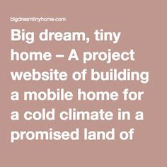 Big dream, tiny home – A project website of building a mobile home for a cold climate in a promised land of bureaucracy. Dream big, live small!