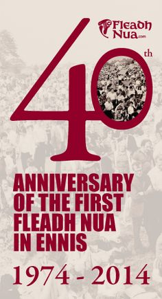 Fleadh Nua, Ennis, Co. Clare, 18 - 26 May 2014 - This year, 2014, marks the 40th anniversary of the first Fleadh Nua.  The programme for Fleadh Nua 2014 will include concerts, céilithe, sessions, street entertainment, Irish language classes, set dancing competitions, Sean-Nós dancing competitions and performances, story telling, Singing Sessions and much more. The wide range of activities, many of them free of charge, will offer something of interest to everyone