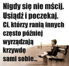 Nigdy się nie mścij Motto, Happy Art, Life Is Hard, Powerful Words, Letting Go, Quotations, Me Quotes, I Love You, Affirmations