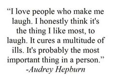 I love people who make me laugh life quotes quotes quote life quote audrey hepburn laugh Great Quotes, Quotes To Live By, Inspirational Quotes, Awesome Quotes, The Words, Quotable Quotes, Funny Quotes, Quotes Quotes, Audrey Hepburn Quotes