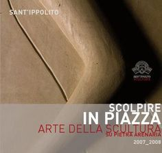 Scolpire in Piazza - Catalogo 2007 2008 International Stone Sculpture Symposium Official Site: http://www.scolpireinpiazza.it/