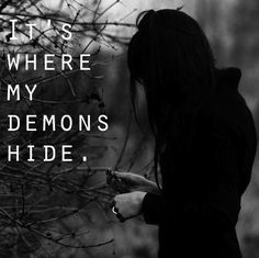 Don't get too close it's dark inside. It's where my demons hide. <3 Imagine Dragons