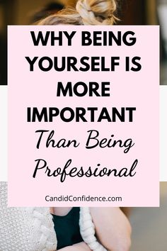 "Have you ever felt totally awkward or wrong when you tried to ""act"" like a professional? Click here to find out why it's better to show up as your real self! #candidconfidence #beyourself #bereal"