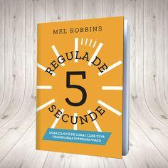Regula de 5 secunde Doza zilnică de curaj care-ți va transforma întreaga viață Autor Mel Robbins