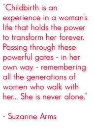 Childbirth is an experience in a woman's life that holds the power to transform her forever.