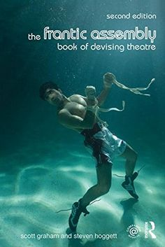 The Frantic Assembly Book of Devising Theatre by Scott Graham and Steven Hoggett