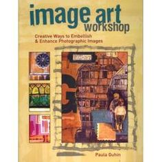 Image Art Workshop: Creative Ways to Embellish and Enhance Photographic Images - Joggles.com