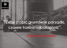Żeby zrobić gruntowne porządki... #Grochola-Katarzyna, #Bałagan, #Porządek, #Życie