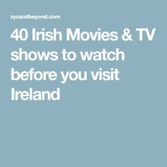 40 Irish Movies & TV shows to watch before you visit Ireland