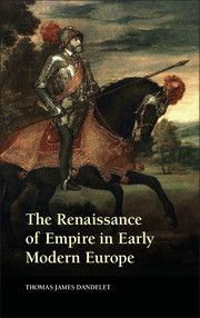 The renaissance of empire in early modern Europe / Thomas James Dandelet http://fama.us.es/record=b2637770~S5*spi