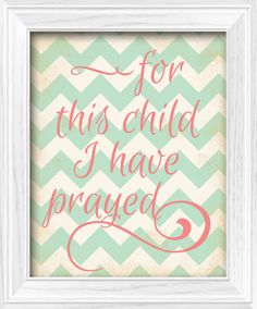 """Chevron Baby Girl Shabby Chic """"For this child I have prayed"""" Vintage inspired theme nursery bedroom Wall Decor printable digital download by Lost Sock Designs."""